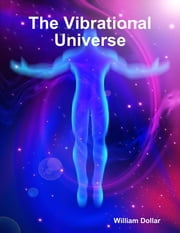 The Vibrational Universe ebook by William Dollar