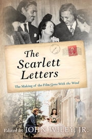 The Scarlett Letters - The Making of the Film Gone With the Wind ebook by John Wiley Jr.