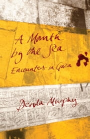 A Month by the Sea - Encounters in Gaza ebook by Dervla Murphy,Avi Shlaim