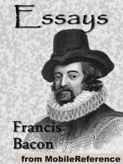 The Essays Or Counsels: Civil And Moral, Of Francis Ld. Verulam Viscount St. Albans (Mobi Classics) ebook by Francis Bacon