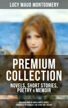 L. M. MONTGOMERY – Premium Collection: Novels, Short Stories, Poetry & Memoir (Including Anne of Green Gables Series, Chronicles of Avonlea & The Story Girl Trilogy) - Anne of Avonlea, Anne of the Island, Anne's House of Dreams, Rainbow Valley, The Golden Road, Kilmeny of the Orchard, The Watchman, Songs of the Sea & many more ekitaplar by Lucy Maud Montgomery