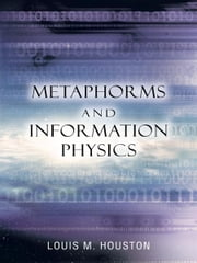 Metaphorms and Information Physics ebook by Louis M. Houston