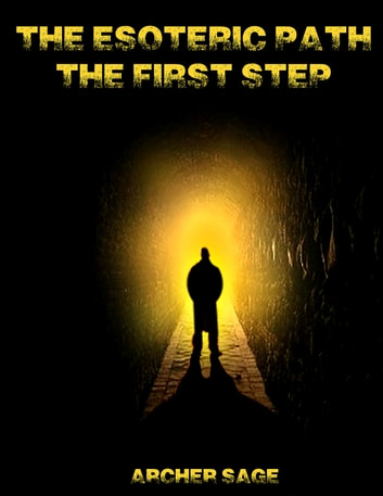 The Esoteric Path - The First Step ebook by Archer Sage
