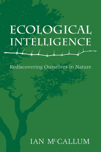 Ecological Intelligence - Rediscovering Ourselves in Nature ebook by Ian McCallum
