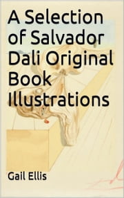A Selection of Salvador Dali Original Book Illustrations ebook by Gail Ellis