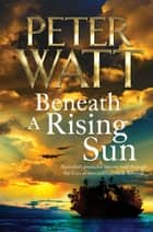 Beneath a Rising Sun: The Frontier Series 10 ebook by Peter Watt
