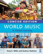 World Music Concise Edition - A Global Journey - Paperback Only ebook by Terry E. Miller, Andrew Shahriari