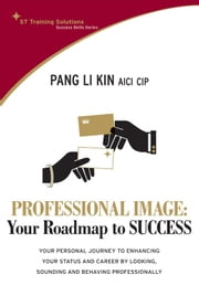 STTS: Professional Image-Your Road Map to Success - Your professional journey to enhancing your status and career by looking, sounding and behaving professionally ebook by Pang Li Kin