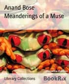 Meanderings of a Muse ebook by Anand Bose