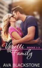 Voretti Family - Books 1-3 ebook by Ava Blackstone
