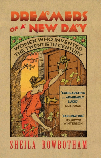Dreamers of a New Day - Women Who Invented the Twentieth Century ebook by Sheila Rowbotham