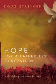 Hope for a Fatherless Generation ebook by Doug Stringer