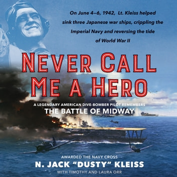 "Never Call Me a Hero - A Legendary American Dive-Bomber Pilot Remembers the Battle of Midway audiobook by Timothy Orr,Laura Orr,N. Jack ""Dusty"" Kleiss"