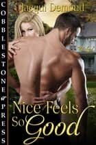 Nice Feels So Good ebook by Jacqui Demond