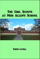 The Girl Scouts at Miss Allen's School ebook by Edith Lavell