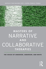 Masters of Narrative and Collaborative Therapies - The Voices of Andersen, Anderson, and White ebook by Tapio Malinen,Scot J. Cooper,Frank N. Thomas