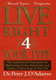 Live Right 4 Your Type ebook by Catherine Whitney,Peter J. D'Adamo