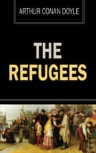 The Refugees ebook by Arthur Conan Doyle