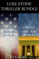 Luke Stone Thriller Bundle: Situation Room (#3) and Oppose Any Foe (#4) ebook by Jack Mars
