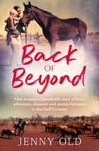 Back of Beyond - One woman's remarkable story of love, adventure, disasters and wonderful times in the Gulf Country ebook by Jenny Old
