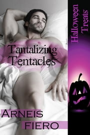Tantalizing Tentacles ebook by Arneis Fiero