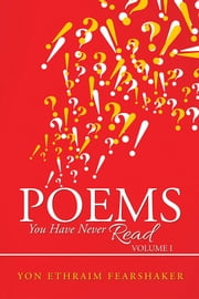 Poems You Have Never Read - Volume I ebook by Yon Ethraim Fearshaker