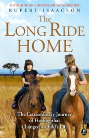The Long Ride Home - The Extraordinary Journey of Healing That Changed a Child's Life ebook by Rupert  Isaacson