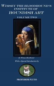 Wimsey the Bloodhound's Institute of Houndish Art Volume Two ebook by Wimsey Bloodhound