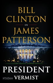 President vermist ebook by Bill Clinton, James Patterson, Waldemar Noë,...