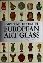 Carved & Decorated European Art Glass ebook by Ray Grover,Lee Grover