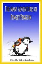 The Many Adventures of Pengey Penguin ebook by John Burns, James Coles