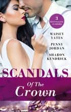 Scandals Of The Crown - 3 Book Box Set ebook by Penny Jordan, Sharon Kendrick, Maisey Yates