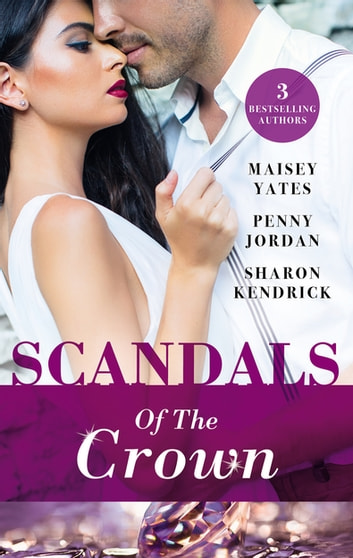 Scandals Of The Crown - 3 Book Box Set ebook by Penny Jordan,Sharon Kendrick,Maisey Yates