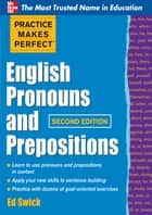 Practice Makes Perfect English Pronouns and Prepositions, Second Edition ebook by Ed Swick