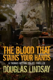 The Blood That Stains Your Hands ebook by Douglas Lindsay