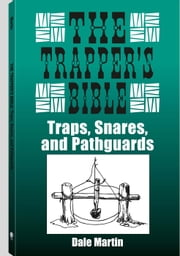 Trapper's Bible - Traps, Snares & Pathguards ebook by Dale Martin