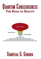 Quantum Consciousness - The Road to Reality ebook by Shantilal G. Goradia