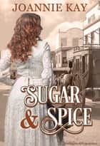 Sugar and Spice ebook by Joannie Kay