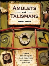 Amulets and Talismans - Simple Techniques for Creating Meaningful Jewelry ebook by Robert Dancik