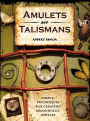 Amulets and Talismans - Simple Techniques for Creating Meaningful Jewelry ebook by Robert Dancik,Tonia Davenport
