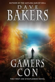 Gamers Con - The First Zak Steepleman Novel ebook by Dave Bakers