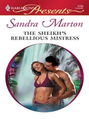 The Sheikh's Rebellious Mistress ebook by Sandra Marton