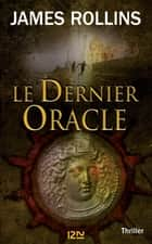 Le dernier Oracle - Une aventure de la Sigma Force ebook by James ROLLINS, Leslie BOITELLE-TESSIER