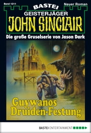 John Sinclair - Folge 1211 - Guywanos Druiden-Festung (2. Teil) ebook by Jason Dark