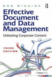Effective Document and Data Management - Unlocking Corporate Content ebook by Bob Wiggins