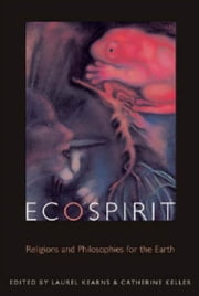 Ecospirit: Religions and Philosophies for the Earth ebook by Laurel Kearns,Catherine Keller