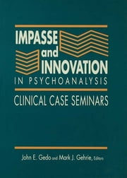 Impasse and Innovation in Psychoanalysis - Clinical Case Seminars ebook by John E. Gedo,Mark  J. Gehrie