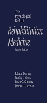 The Physiological Basis of Rehabilitation Medicine ebook by John A. Downey,Stanley J. Myers,Erwin G. Gonzalez