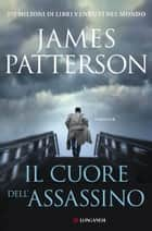 Il cuore dell'assassino - Un caso di Alex Cross ebook by James Patterson