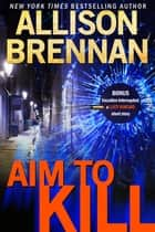 Aim to Kill eBook by Allison Brennan